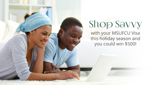 Shop Savvy with your MSUFCU Visa and you could win $500!