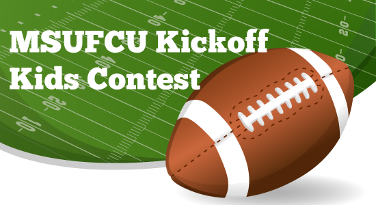 Enter the MSUFCU Kickoff Kids' Contest