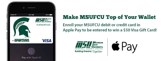 Make MSUFCU Top Of Your Wallet. Enroll in Apple Pay to be entered to win!