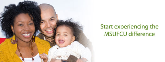 Start experiencing the MSUFCU difference