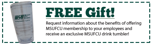 Free Gift When You Request Information to Become an Select Employee Group of MSUFCU